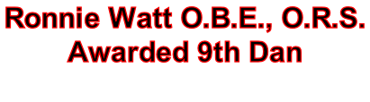 Ronnie Watt O.B.E., O.R.S.  Awarded 9th Dan