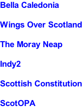Bella Caledonia  Wings Over Scotland  The Moray Neap  Indy2  Scottish Constitution  ScotOPA